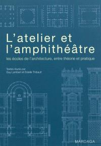 L'atelier et l'amphithéâtre : les écoles de l'architecture, entre théorie et pratique