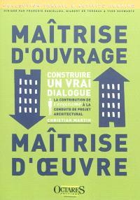 Maîtrise d'ouvrage, maîtrise d'oeuvre : construire un vrai dialogue : la contribution de l'ergonome à la conduite de projet architectural