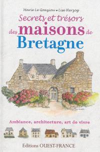 Secrets et trésors des maisons de Bretagne : ambiance, architecture, art de vivre