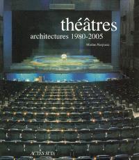 Théâtres : architectures 1980-2005