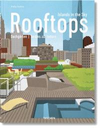 Rooftops : islands in the sky = Rooftops : dachgärten = Rooftops : jardins sur toiture