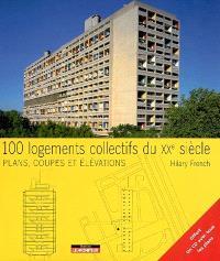 100 logements collectifs du XXe siècle : plans, coupes et élévations