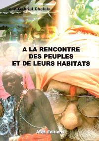 A la rencontre des peuples et de leurs habitats : le tour du monde de l'habitat, 6 climats, 6 habitats