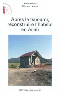 Après le tsunami, reconstruire l'habitat en Aceh
