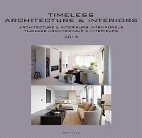 Architecture & intérieurs intemporels : annuaire 2014 = Timeless architecture and interiors : yearbook 2014 = Tijdloze architectuur & interieurs : jaarboek 2014