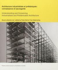 Architecture industrialisée et préfabriquée : connaissance et sauvegarde = Understanding and conserving industrialised and prefabricated architecture