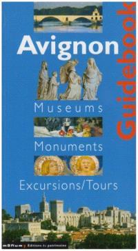 Avignon : guide des musées et des monuments