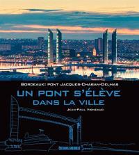 Bordeaux : pont Jacques-Chaban-Delmas : un pont s'élève dans la ville