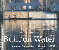 Built on water : floating architecture + design