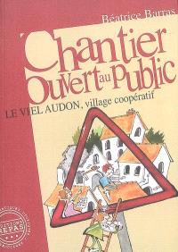Chantier ouvert au public : le Viel Audon, village coopératif