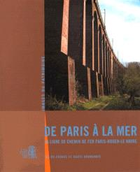 De Paris à la mer : la ligne de chemin de fer Paris-Rouen-Rouen-Le Havre : Ile-de-France et Haute Normandie
