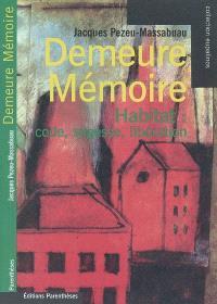 Demeure-mémoire : habiter : code, sagesse, libération