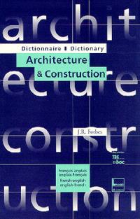 Dictionnaire architecture & construction : français-anglais, anglais-français = Dictionnary architecture & construction : french-english, english-french