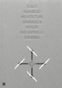 Flight assembled architecture : Gramazio & Kohler and Raffaello D'Andrea