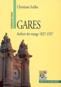 Gares, ateliers du voyage : 1837-1937