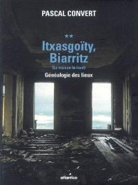 Généalogie des lieux (1985-1996). Volume 2, Itxasgoïty, Biarritz (la maison là-haut)