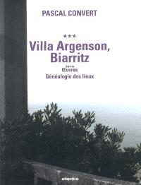 Généalogie des lieux (1985-1996). Volume 3, Villa Argenson, Biarritz; Suivi de Oeuvres