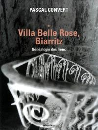 Généalogie des lieux (1985-1996). Volume 1, Villa Belle Rose, Biarritz
