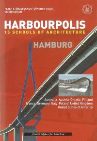 Harbourpolis Hamburg : 15 schools of architecture : 52 projects for the 4th international Bülau competition 2003 = 52 projets du 4e concours international Bülau 2003