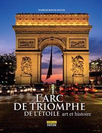 L'Arc de triomphe de l'Etoile : art et histoire