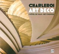 Charleroi Art déco : l'hôtel de ville = het stadhuis