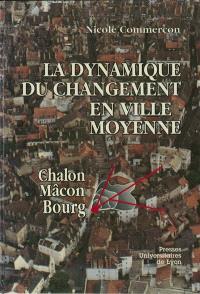 La dynamique du changement en ville moyenne : Chalon, Mâcon, Bourg