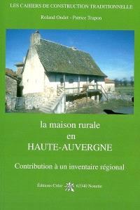 La maison rurale en haute-Auvergne : contribution à un inventaire régional