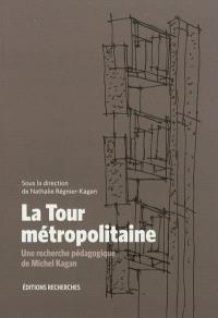 La tour métropolitaine : une recherche pédagogique de Michel Kagan