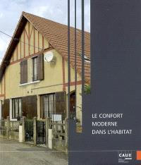 Le confort moderne sans l'habitat : actes du cycle de conférences qui s'est tenu de janvier à avril 2006