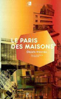 Le Paris des maisons : objets trouvés : exposition, Paris, Pavillon de l'Arsenal, 2004