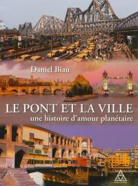 Le pont et la ville : une histoire d'amour planétaire