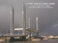 Le pont Jacques-Chaban-Delmas : un pont levant urbain = Le pont Jacques Chaban-Delmas : an urban vertical-lift bridge