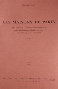 Les maisons de Paris : types courants de l'architecture mineure parisienne de la fin de l'époque médiévale à nos jours, avec l'anatomie de leur construction
