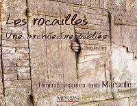 Les rocailles, une architecture oubliée : flâneries insolites dans Marseille et ses alentours