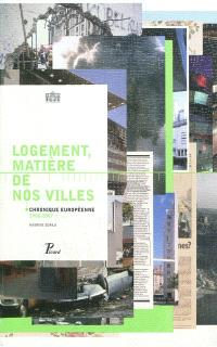 Logement, matière de nos villes : chronique européenne, 1990-2007 : exposition, Paris, Pavillon de l'Arsenal, juin 2007 = Housing, substance of our cities : European chronicle, 1990-2007