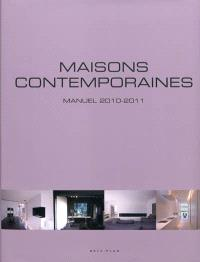 Maisons contemporaines : manuel 2010-2011 = Contemporary living : handbook 2010-2011 = Eigentijds wonen : handboek 2010-2011