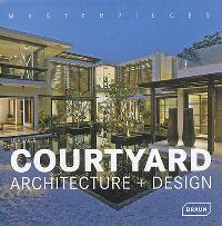 Masterpieces : courtyard architecture + design