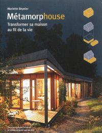Métamorphouse : transformer sa maison au fil de la vie