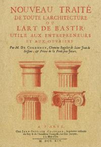 Nouveau traité de toute l'architecture ou L'art de bastir... : avec un dictionnaire des termes d'architecture...