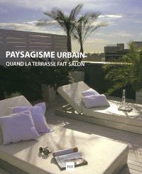 Paysagisme urbain : quand la terrasse fait salon