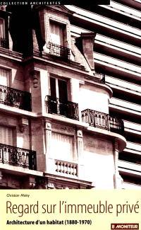 Regard sur l'immeuble privé : architecture d'un habitat (1880-1970)