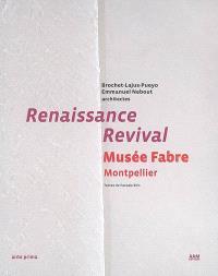 Renaissance : Musée Fabre Montpellier : Brochet-Lajus-Pueyo, Emmanuel Nebout architectes = Revival