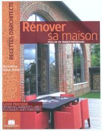 Rénover sa maison : plus de 50 transformations : guide pratique, démarches, diagnostics, labels écologiques, aides financières...