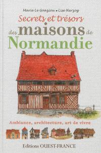 Secrets et trésors des maisons de Normandie : ambiance, architecture, art de vivre