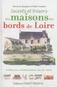 Secrets et trésors des maisons des bords de Loire : ambiance, architecture, art de vivre
