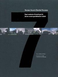 Seven avant-garde houses = Sept maisons d'avant-garde = Zeven avant-gardistische huizen