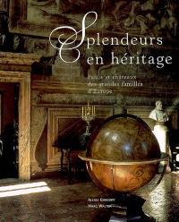 Splendeurs en héritage : palais et châteaux des grandes familles d'Europe