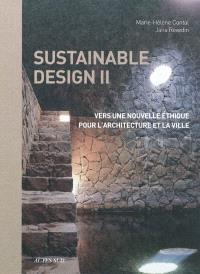 Sustainable design. Volume 2, Vers une nouvelle éthique pour l'architecture et la ville