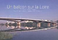 Un balcon sur la Loire : le pont Léopold Sédar Senghor