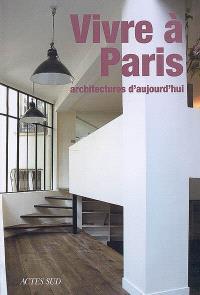 Vivre à Paris : architectures d'aujourd'hui